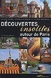 echange, troc Lesbros Dominique - Découvertes Insolites Autour de Paris 2011