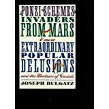 Ponzi Schemes, Invaders from Mars & More Extraordinary Popular Delusions and the Madness of Crowdsby Joseph Bulgatz