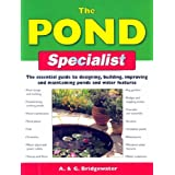 The Pond Specialist: The Essential Guide to Designing, Building, Improving and Maintaining Ponds and Water Features (Specialist Series)by Alan Bridgewater