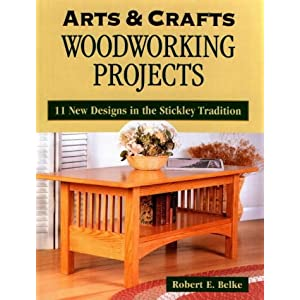 Arts & Crafts Woodworking Projects: 11 New Designs in the Stickley Tradition