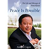 Peace Is Possible: The Life and Message of Prem Rawat ~ Andrea Cagan