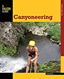 Canyoneering, 2nd: A Guide to Techniques for Wet and Dry Canyons (How To Climb Series) (0762782730) by Black, David
