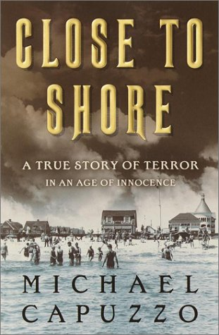 Close to Shore: A True Story of Terror in an Age of Innocence, MICHAEL CAPUZZO