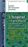echange, troc Françoise Gonnet, Sylvie Lucas - L'hôpital en question(s) : Un diagnostic pour améliorer les relations de travail