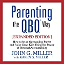 Parenting the QBQ Way: How to Be an Outstanding Parent and Raise Great Kids Using the Power of Personal Accountability Audiobook by John G. Miller, Karen G. Miller Narrated by John G. Miller, Karen G. Miller