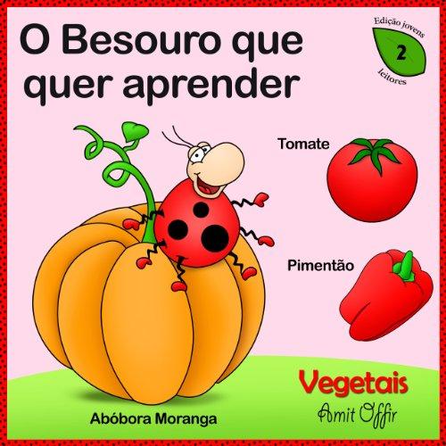 O Besouro que quer aprender - Vegetais (OBesouro que quer aprender)