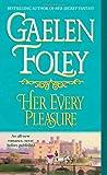 Her Every Pleasure: A Novel (0345496698) by Foley, Gaelen