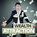 Wealth Attraction Hypnosis: Attract Abundance Your Way, Using Hypnosis Speech by  Hypnosis Live Narrated by  Hypnosis Live