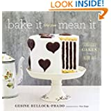 Bake It Like You Mean It: Gorgeous Cakes from Inside Out by Gesine Bullock-Prado and Tina Rupp