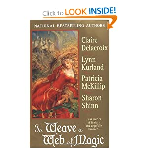 To Weave a Web of Magic: Four Stories of Fantasy and Exquisite Romance by Claire Delacroix, Lynn Kurland, Patricia A. McKillip and Sharon Shinn