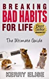img - for Breaking Bad Habits For Life - The Ultimate Guide To Replacing Bad Habits With Good Habits Permanently (Motivation, Inspiration, Self-Help, Addiction) (Improving Your Life, Self-Help, Addiction) book / textbook / text book