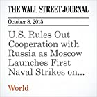 U.S. Rules Out Cooperation with Russia as Moscow Launches First Naval Strikes on Syria (       ungekürzt) von Gordon Lubold, Julian E. Barnes, Sam Dagher, Philip Shishkin Gesprochen von: Alexander Quincy