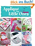 Applique for Little Ones: Over 40 Spe...