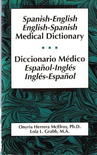 Spanish-English  English-Spanish Medical Dictionary/Diccionario Medico Espanol-Ingles, Ingles-Espanol, McElroy, Onyria Herrera; Grabb, Lola L.