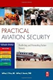 Practical Aviation Security,: Predicting and Preventing Future Threats (Butterworth-Heinemann Homeland Security) by Jeffrey Price published by ButterHeinem ST (2008)