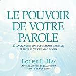 Le pouvoir de votre parole: Changez votre dialogue négatif intérieur et créez la vie que vous désirez | Louise L. Hay