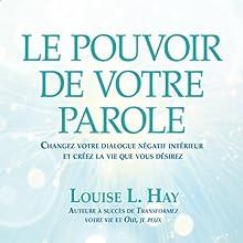 Le pouvoir de votre parole: Changez votre dialogue négatif intérieur et créez la vie que vous désirez | Livre audio Auteur(s) : Louise L. Hay Narrateur(s) : Danièle Panneton