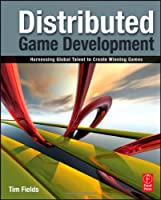 Distributed Game Development: Harnessing Global Talent to Create Winning Games Front Cover