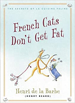 french cats don 39 t get fat the secrets of la cuisine feline henry beard susan jones. Black Bedroom Furniture Sets. Home Design Ideas