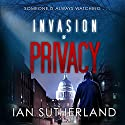 Invasion of Privacy: Deep Web Thriller, Book 1 (       UNABRIDGED) by Ian Sutherland Narrated by Matthew Lloyd Davies