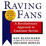 Ken Blanchard Raving Fans: A Revolutionary Approach to Customer Service