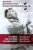 img - for Stories for Future Generations / Qulirat Qanemcit-llu Kinguvarcimalriit: The Oratory of Yup'ik Elder Paul John book / textbook / text book