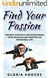 Find Your Passion: The Best Strategy for Discovering Your Passion & Creating an Incredible Life (English Edition)