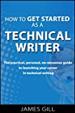 img - for How to Get Started as a Technical Writer - The Practical, Personal, No-Nonsense Guide to Launching Your Career in Technical Writing book / textbook / text book