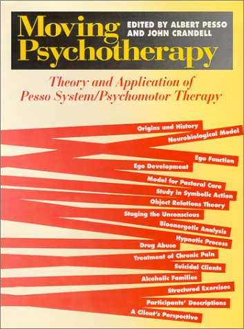 Moving Psychotherapy: Theory and Application of the Pesso System/psychomotor