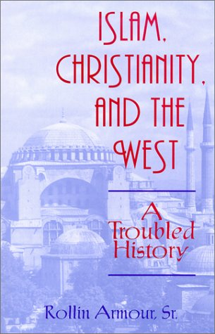 Islam, Christianity, and the West: A Troubled History (Faith Meets Faith Series)