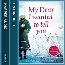My Dear I Wanted to Tell You (       UNABRIDGED) by Louisa Young Narrated by Dan Stevens