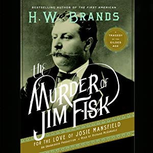 The Murder of Jim Fisk for the Love of Josie Mansfield: A Tragedy of the Gilded Age | [H. W. Brands]