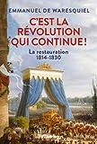C'est la Révolution qui continue ! : La Restauration 1814-1830