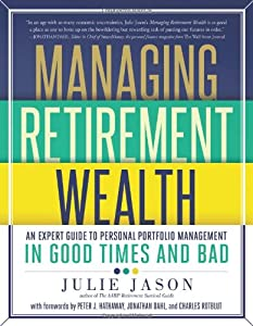 Managing Retirement Wealth: An Expert Guide to Personal Portfolio Management in Good Times and Bad by Sterling