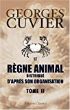 Le rgne animal distribu d'aprs son organisation: Pour servir de base  l'histoire naturelle des animaux et d'introduction  l'anatomie compare. Tome 2