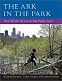 img - for The Ark in Park: The Story of Lincoln Park Zoo by Rosenthal Mark Tauber Carol Uhlir Edward (2003-10-08) Paperback book / textbook / text book
