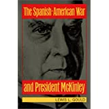 The Spanish-American War and President McKinley ~ Lewis L. Gould