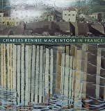 Charles Rennie Mackintosh in France: Landscape Watercolors (1903278716) by Robertson, Pamela