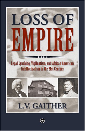 Loss of Empire: Legal Lynching, Vigilantism, and African American Intellectualism in the 21st Century