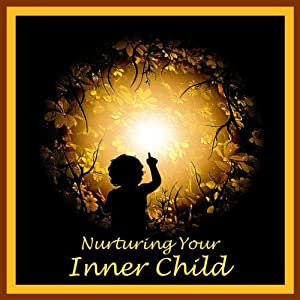 Nurturing Your Inner Child: A Powerful Formula to Soothe Anxiety and Heal Emotional Wounds | [William G. DeFoore]