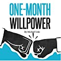 One-Month Willpower: A Simple System for Life-Changing Transformation Audiobook by Michael Unks Narrated by Michael Unks