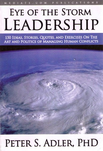 Eye of the Storm Leadership: 150 Ideas, Stories, Quotes...