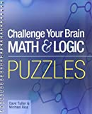 img - for Challenge Your Brain Math & Logic Puzzles by Dave Tuller (12-Nov-2005) Spiral-bound book / textbook / text book