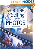 Shooting & Selling Your Photos: The Complete Guide to Making Money with Your Photography