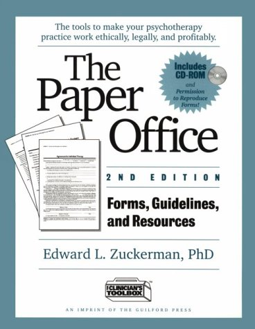 The Paper Office Second Edition: Forms, Guidelines, and Resources: The Tools to Make Your Psychotherapy Practice Work Ethically, Legally, and Profitably (Includes Disk), Edward L. Zuckerman, Ph. D.