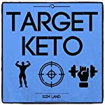 Target Keto: The Targeted Ketogenic Diet for Low Carb Athletes to Burn Fat Fast, Build Lean Muscle Mass and Increase Performance | Siim Land