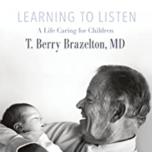 Learning to Listen: A Life Caring for Children (       UNABRIDGED) by T. Berry. Brazelton Narrated by Daniel May