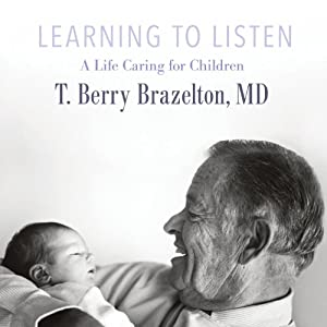 Learning to Listen: A Life Caring for Children | [T. Berry. Brazelton]