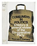 Consumers in Politics: History and General Review of the Cooperative Party T.F. Carbery