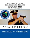 Firearms Manual for Security Officers, Private Investigations, and Managers: PPIA Edition